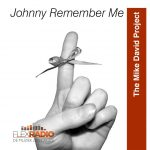 The Mike David Project - Johnny Remember Me